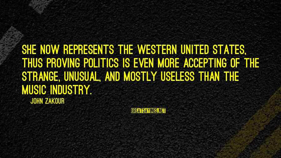 Mostly Sayings By John Zakour: She now represents the Western United States, thus proving politics is even more accepting of
