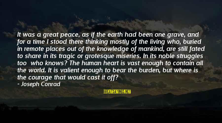 Mostly Sayings By Joseph Conrad: It was a great peace, as if the earth had been one grave, and for