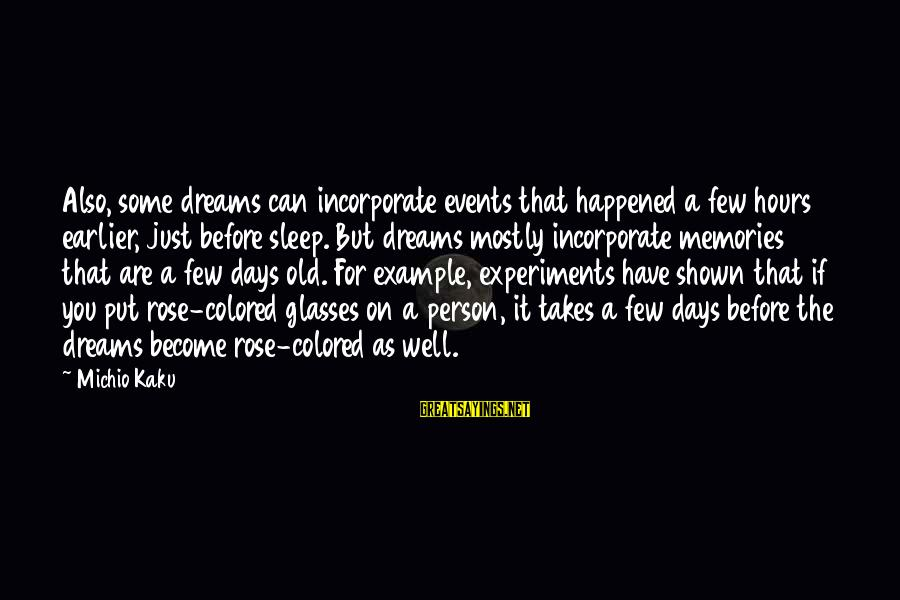 Mostly Sayings By Michio Kaku: Also, some dreams can incorporate events that happened a few hours earlier, just before sleep.