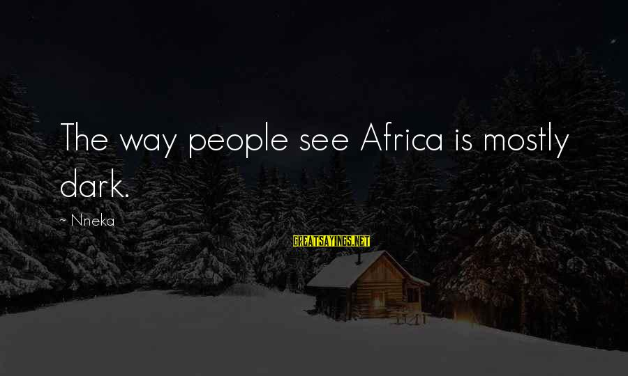 Mostly Sayings By Nneka: The way people see Africa is mostly dark.