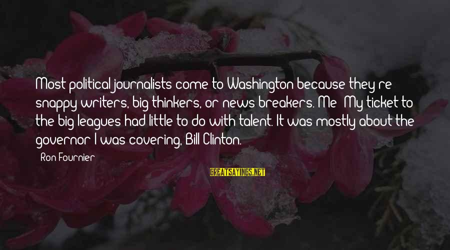 Mostly Sayings By Ron Fournier: Most political journalists come to Washington because they're snappy writers, big thinkers, or news breakers.