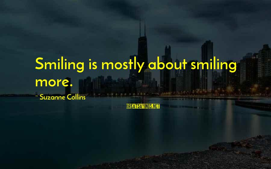Mostly Sayings By Suzanne Collins: Smiling is mostly about smiling more.