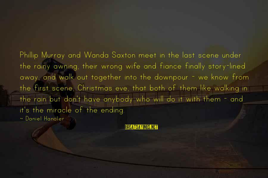 Mother Clelia Merloni Sayings By Daniel Handler: Phillip Murray and Wanda Saxton meet in the last scene under the rainy awning, their