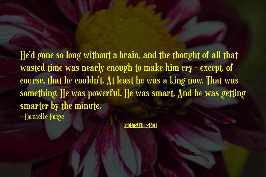 Mother Clelia Merloni Sayings By Danielle Paige: He'd gone so long without a brain, and the thought of all that wasted time