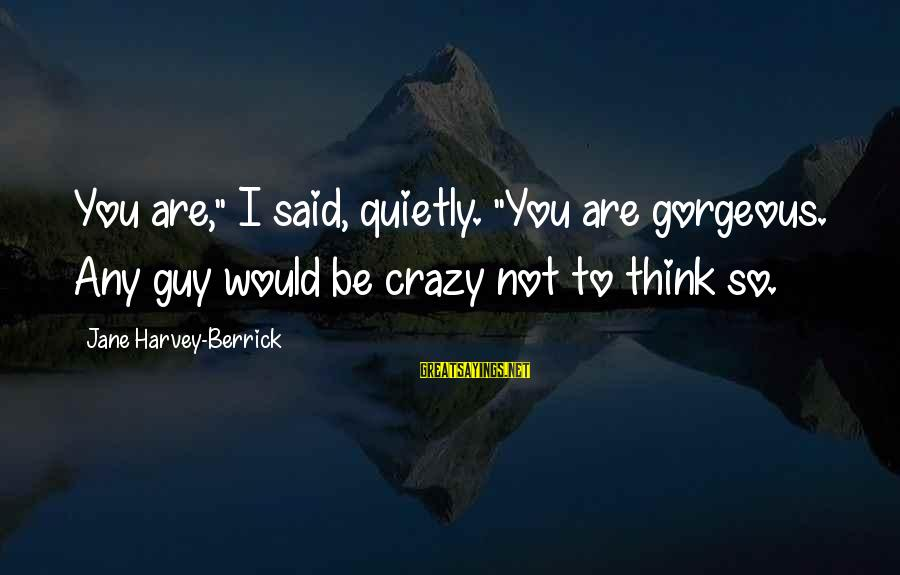"""Mother Clelia Merloni Sayings By Jane Harvey-Berrick: You are,"""" I said, quietly. """"You are gorgeous. Any guy would be crazy not to"""