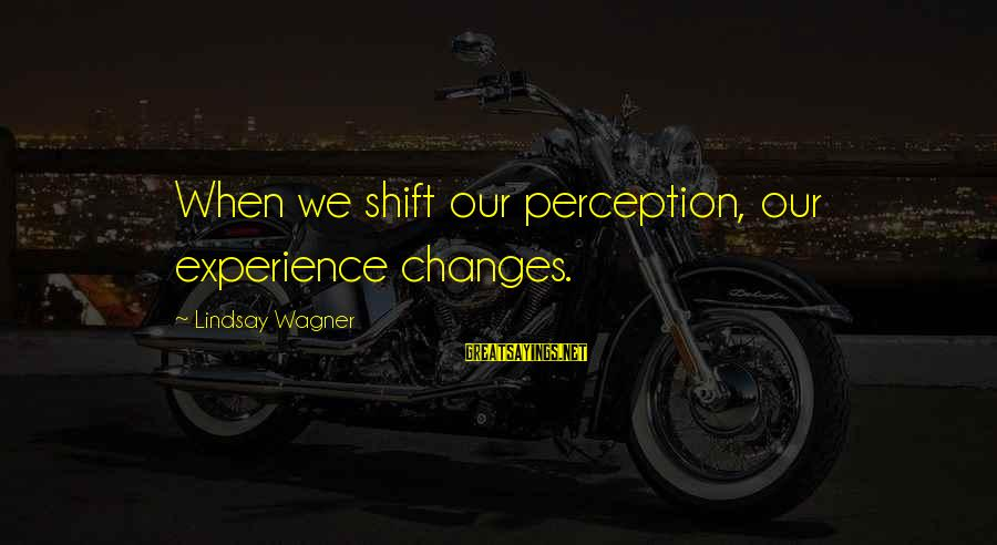 Mother Clelia Merloni Sayings By Lindsay Wagner: When we shift our perception, our experience changes.