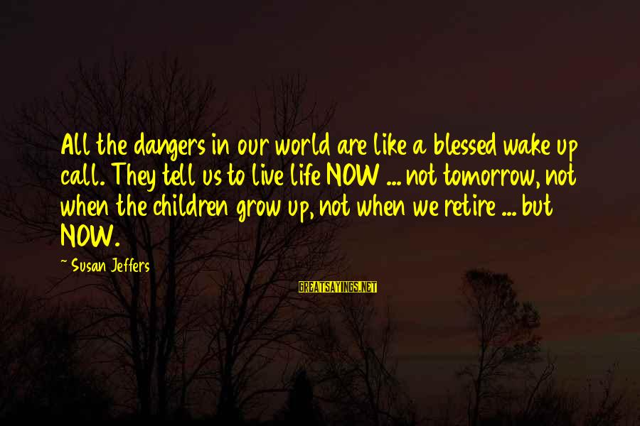 Mother Clelia Merloni Sayings By Susan Jeffers: All the dangers in our world are like a blessed wake up call. They tell