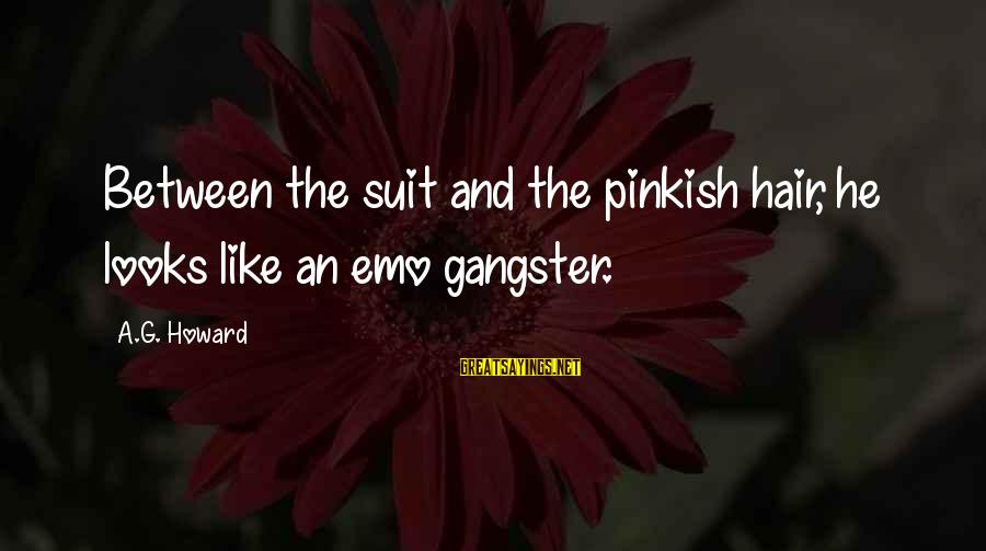 Mother Daughter Duo Sayings By A.G. Howard: Between the suit and the pinkish hair, he looks like an emo gangster.