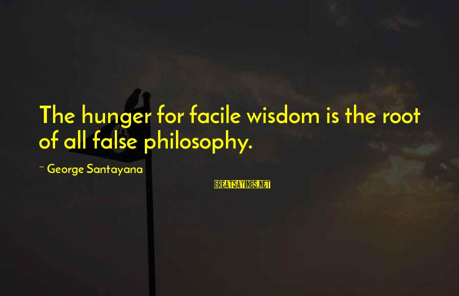 Mother In Marathi Language Sayings By George Santayana: The hunger for facile wisdom is the root of all false philosophy.