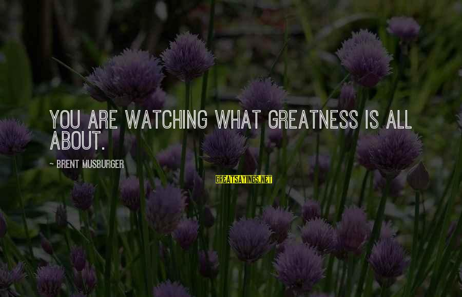 Mother N Daughter Short Sayings By Brent Musburger: You are watching what greatness is all about.