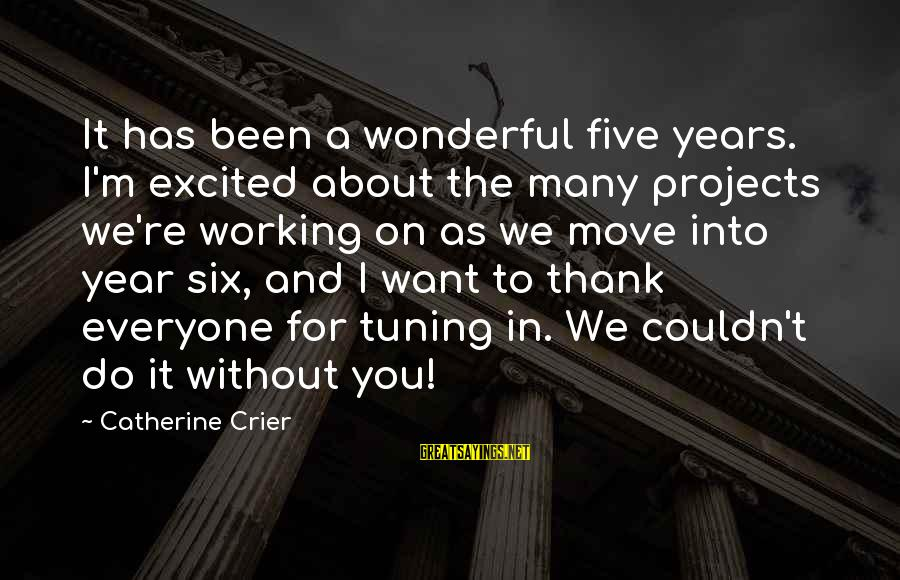 Mother N Daughter Short Sayings By Catherine Crier: It has been a wonderful five years. I'm excited about the many projects we're working