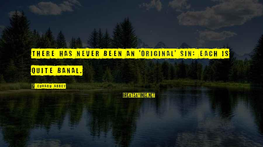 Mother N Daughter Short Sayings By Edward Abbey: There has never been an 'original' sin: each is quite banal.