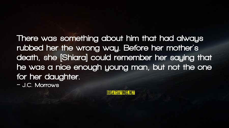 Mother N Daughter Short Sayings By J.C. Morrows: There was something about him that had always rubbed her the wrong way. Before her