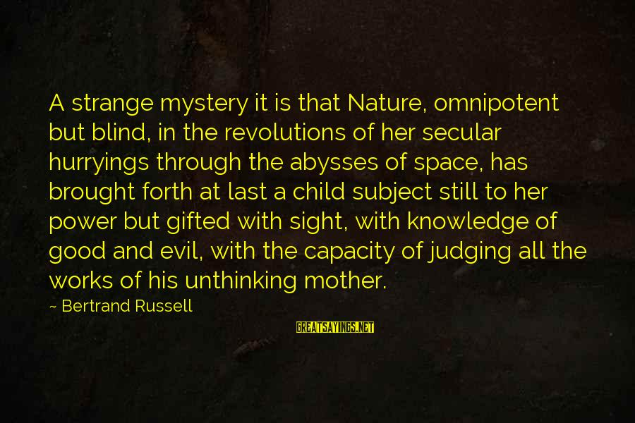 Mother Nature Power Sayings By Bertrand Russell: A strange mystery it is that Nature, omnipotent but blind, in the revolutions of her