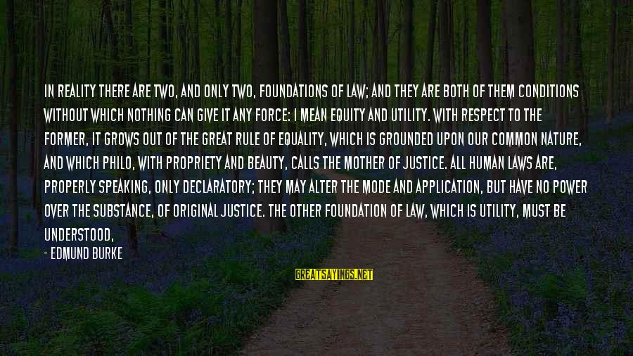Mother Nature Power Sayings By Edmund Burke: In reality there are two, and only two, foundations of law; and they are both