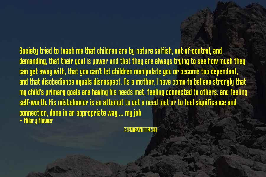Mother Nature Power Sayings By Hilary Flower: Society tried to teach me that children are by nature selfish, out-of-control, and demanding, that