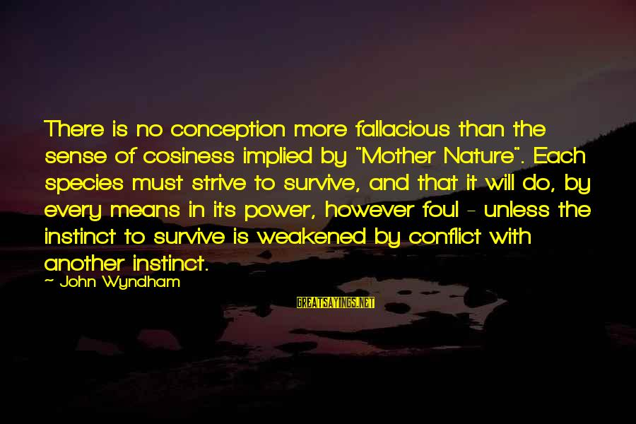 """Mother Nature Power Sayings By John Wyndham: There is no conception more fallacious than the sense of cosiness implied by """"Mother Nature""""."""