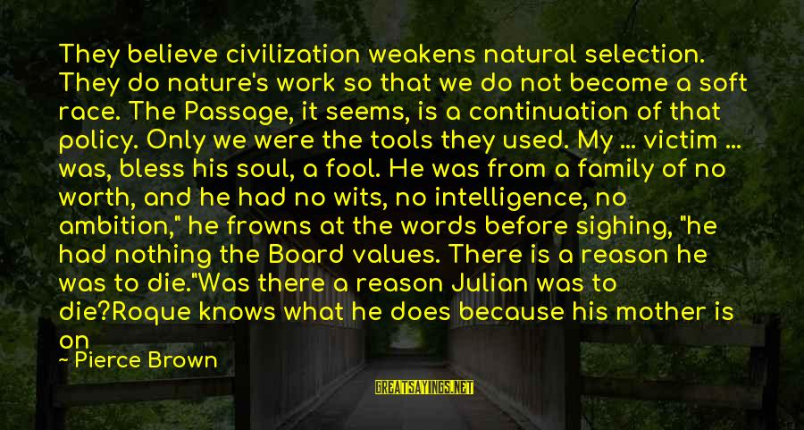 Mother Nature Power Sayings By Pierce Brown: They believe civilization weakens natural selection. They do nature's work so that we do not