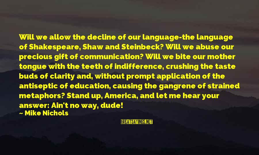 Mother Tongue In Education Sayings By Mike Nichols: Will we allow the decline of our language-the language of Shakespeare, Shaw and Steinbeck? Will