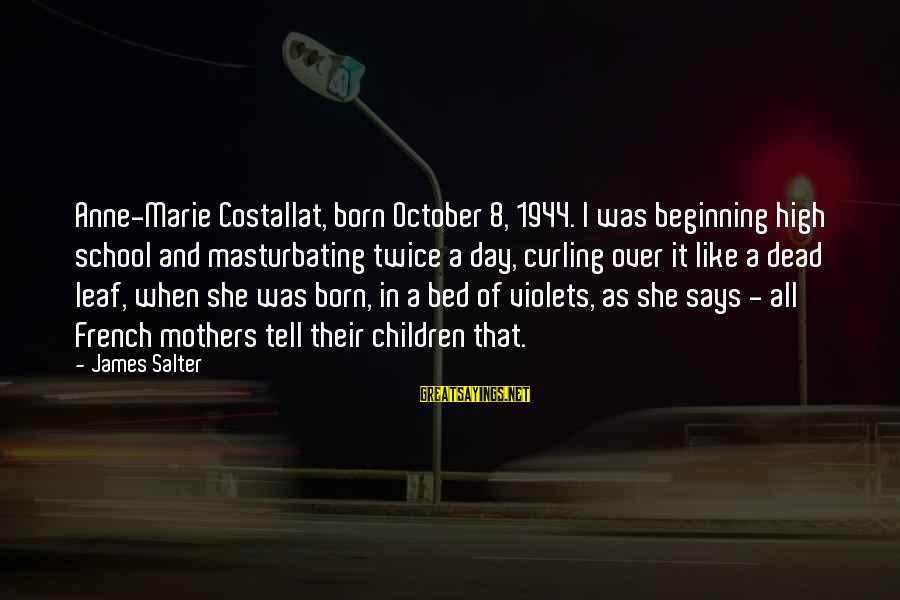 Mothers Day Dead Sayings By James Salter: Anne-Marie Costallat, born October 8, 1944. I was beginning high school and masturbating twice a