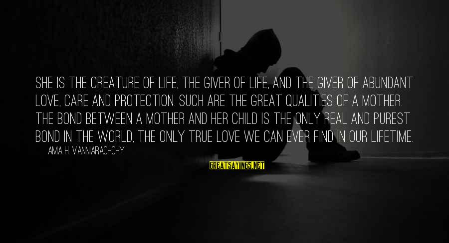 Mothers Love Their Daughters Sayings By Ama H. Vanniarachchy: She is the creature of life, the giver of life, and the giver of abundant