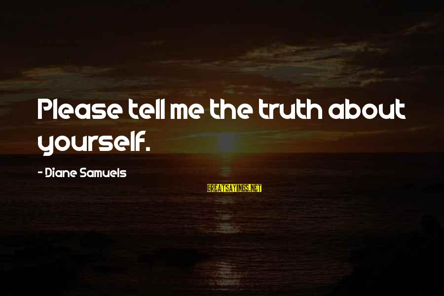 Mothers Love Their Daughters Sayings By Diane Samuels: Please tell me the truth about yourself.