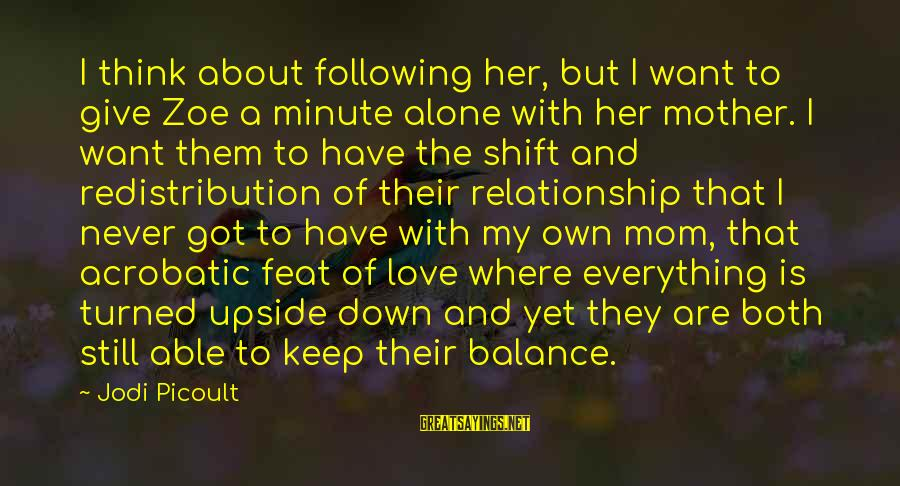 Mothers Love Their Daughters Sayings By Jodi Picoult: I think about following her, but I want to give Zoe a minute alone with