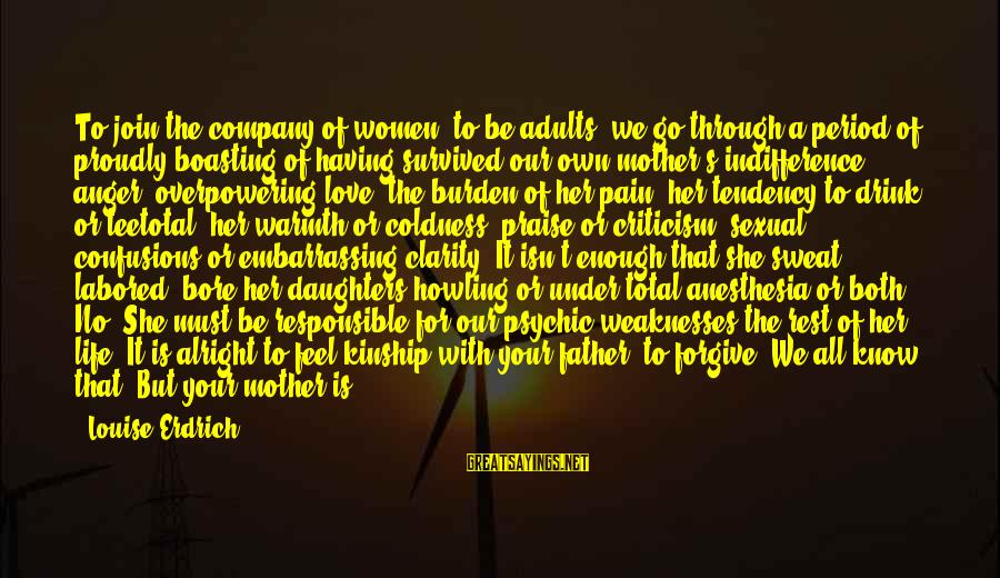 Mothers Love Their Daughters Sayings By Louise Erdrich: To join the company of women, to be adults, we go through a period of