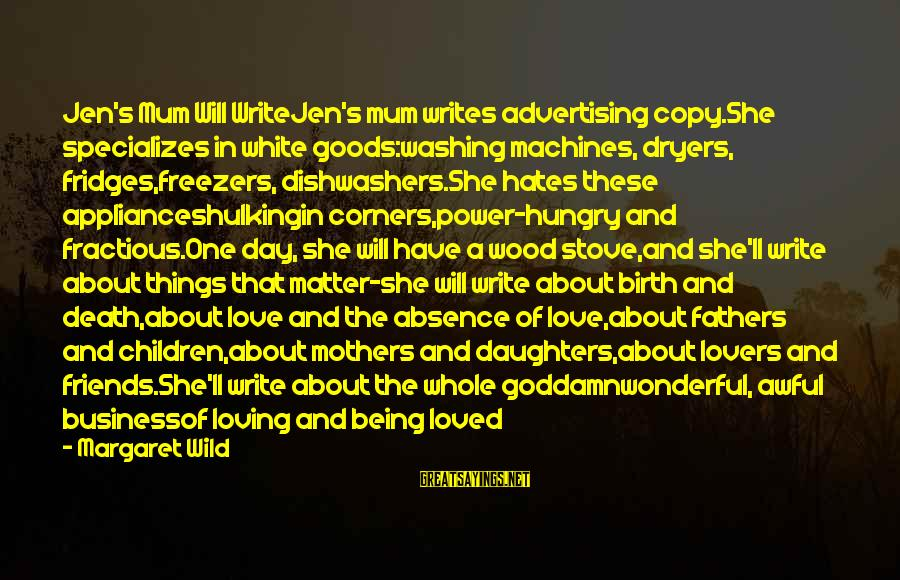 Mothers Love Their Daughters Sayings By Margaret Wild: Jen's Mum Will WriteJen's mum writes advertising copy.She specializes in white goods:washing machines, dryers, fridges,freezers,