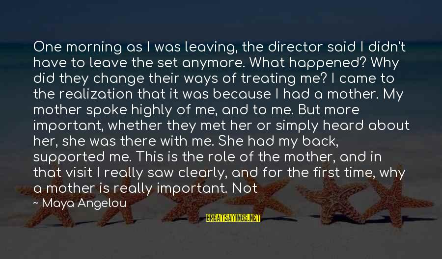 Mothers Love Their Daughters Sayings By Maya Angelou: One morning as I was leaving, the director said I didn't have to leave the
