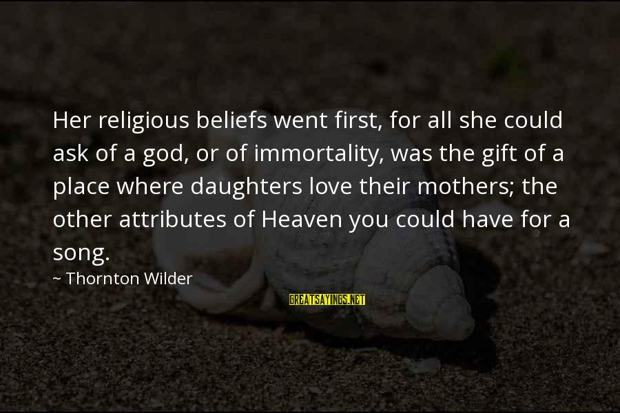 Mothers Love Their Daughters Sayings By Thornton Wilder: Her religious beliefs went first, for all she could ask of a god, or of
