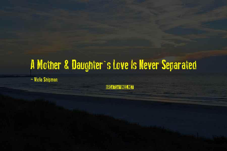 Mothers Love Their Daughters Sayings By Viola Shipman: A Mother & Daughter's Love Is Never Separated