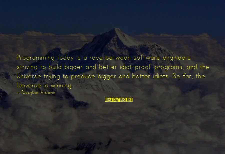 Mother's Sacrifice For Her Child Sayings By Douglas Adams: Programming today is a race between software engineers striving to build bigger and better idiot-proof