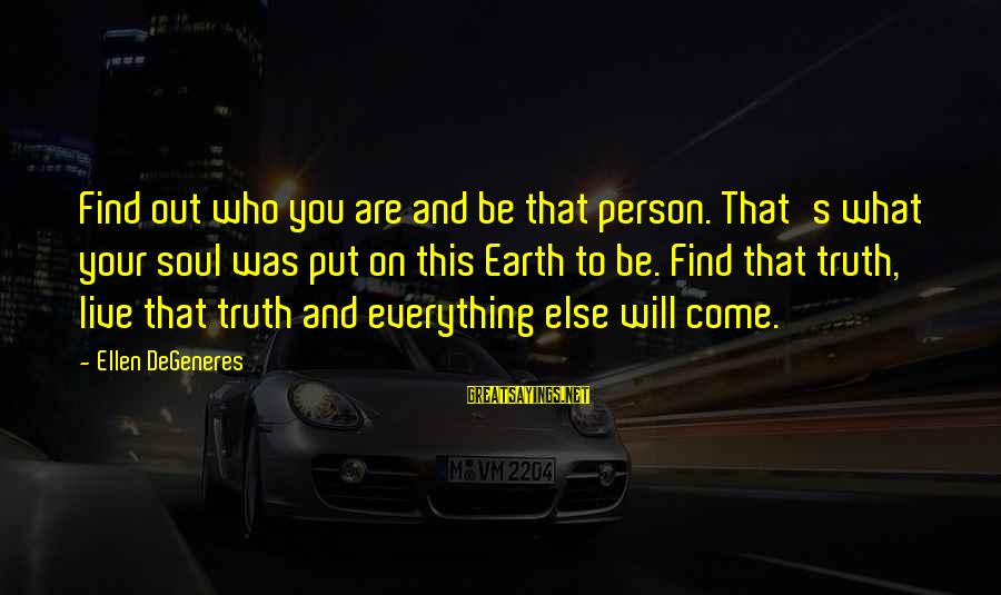 Mother's Sacrifice For Her Child Sayings By Ellen DeGeneres: Find out who you are and be that person. That's what your soul was put