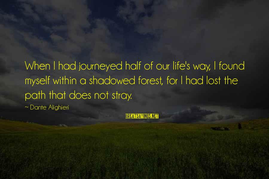 Motivating Someone Sayings By Dante Alighieri: When I had journeyed half of our life's way, I found myself within a shadowed