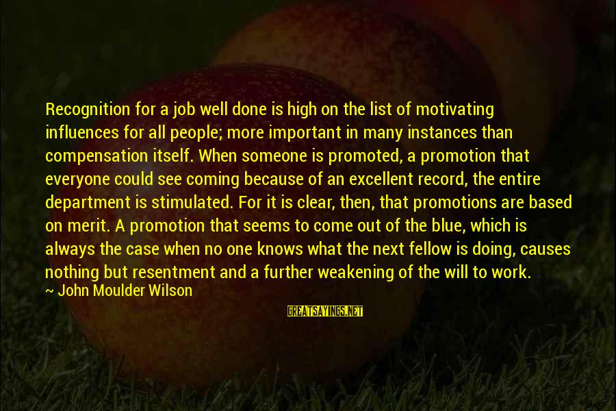 Motivating Someone Sayings By John Moulder Wilson: Recognition for a job well done is high on the list of motivating influences for