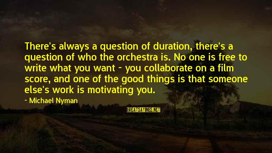 Motivating Someone Sayings By Michael Nyman: There's always a question of duration, there's a question of who the orchestra is. No