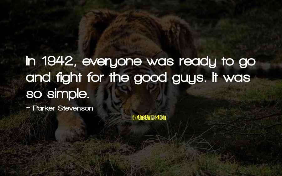 Motivating Someone Sayings By Parker Stevenson: In 1942, everyone was ready to go and fight for the good guys. It was