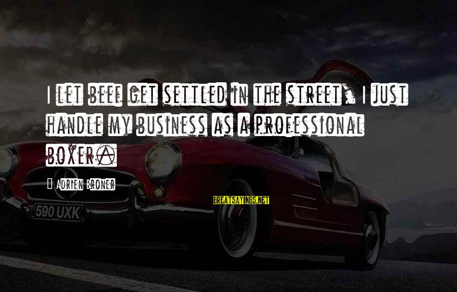 Motivation In Business Sayings By Adrien Broner: I let beef get settled in the street, I just handle my business as a