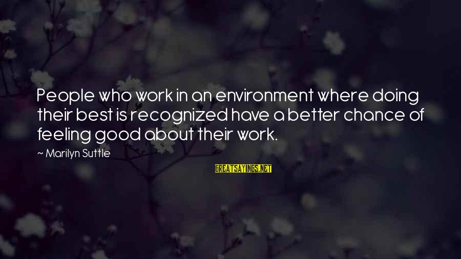 Motivation In Business Sayings By Marilyn Suttle: People who work in an environment where doing their best is recognized have a better