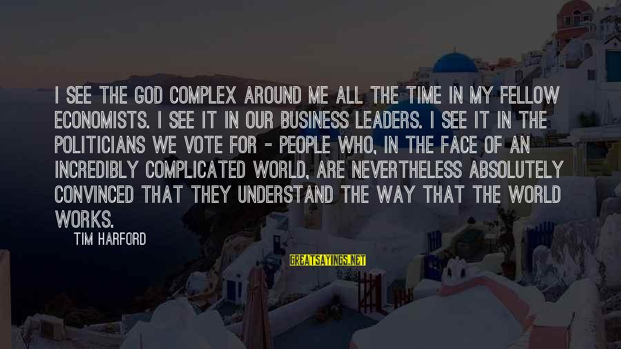 Motivation In Business Sayings By Tim Harford: I see the God complex around me all the time in my fellow economists. I