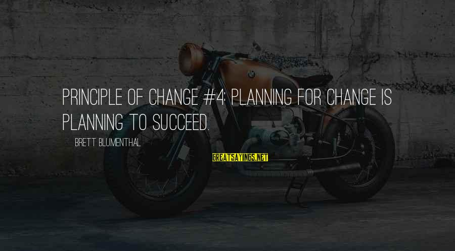 Motivation To Succeed Sayings By Brett Blumenthal: Principle of Change #4: Planning for change is planning to succeed.