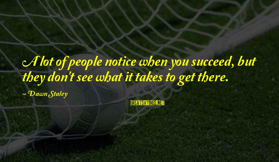 Motivation To Succeed Sayings By Dawn Staley: A lot of people notice when you succeed, but they don't see what it takes