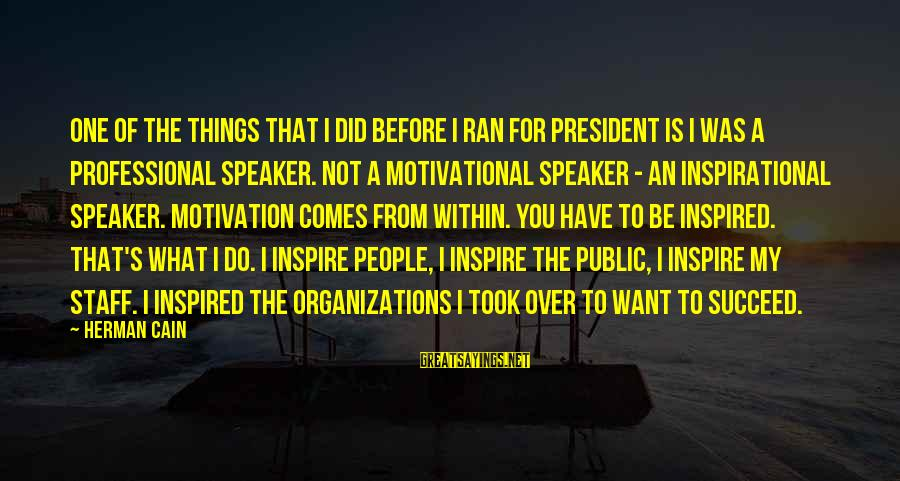 Motivation To Succeed Sayings By Herman Cain: One of the things that I did before I ran for president is I was