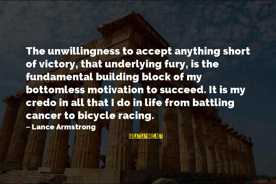 Motivation To Succeed Sayings By Lance Armstrong: The unwillingness to accept anything short of victory, that underlying fury, is the fundamental building