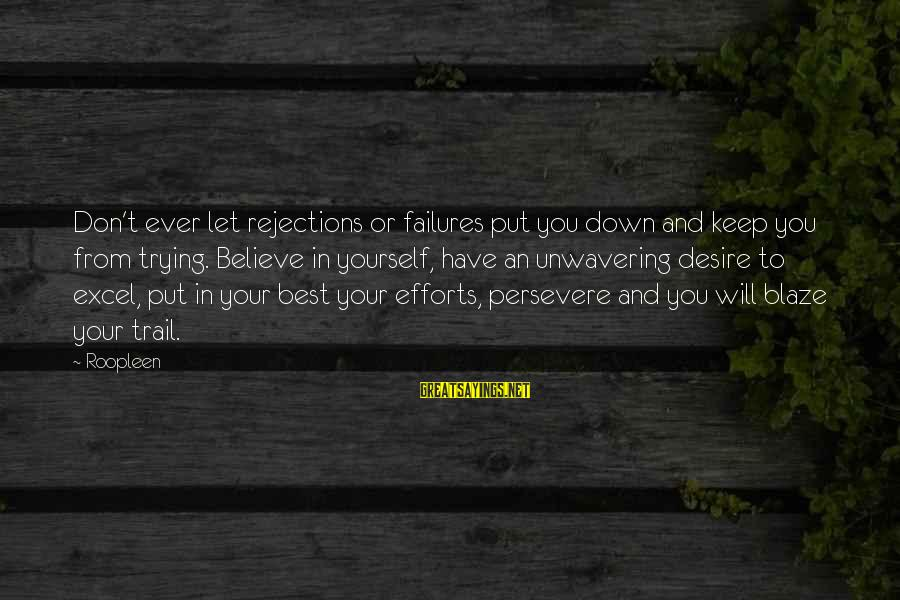 Motivation To Succeed Sayings By Roopleen: Don't ever let rejections or failures put you down and keep you from trying. Believe