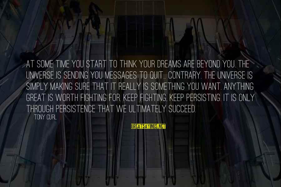 Motivation To Succeed Sayings By Tony Curl: At some time you start to think your dreams are beyond you. The universe is