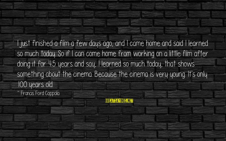 Motivational Pricing Sayings By Francis Ford Coppola: I just finished a film a few days ago, and I came home and said