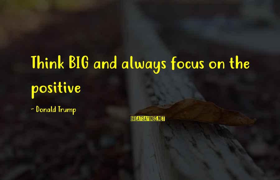 Motivational Synergy Sayings By Donald Trump: Think BIG and always focus on the positive