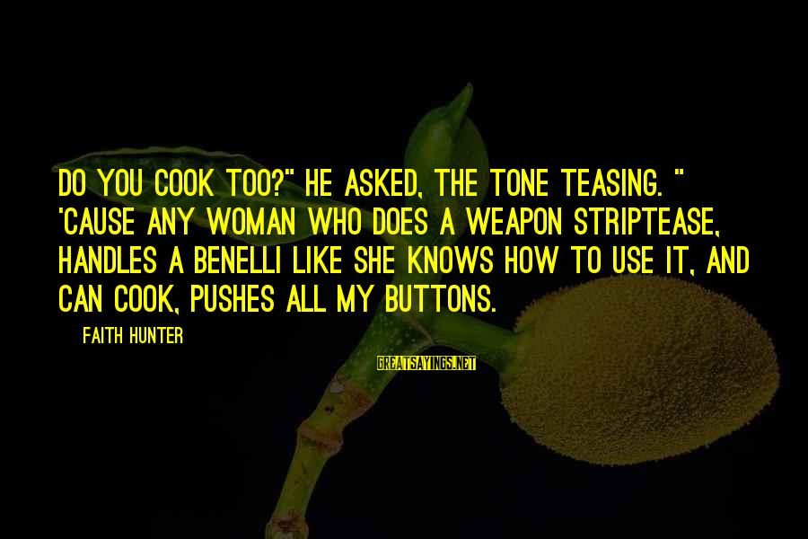 "Motivational Synergy Sayings By Faith Hunter: Do you cook too?"" he asked, the tone teasing. "" 'Cause any woman who does"